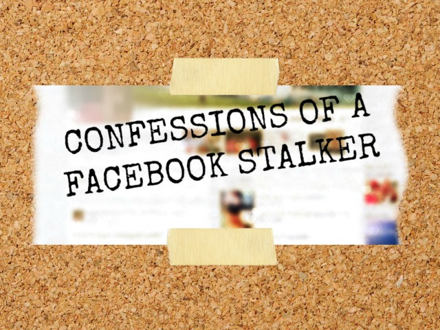 Confessions of a Facebook Stalker