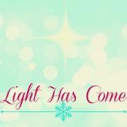 Light Has Come